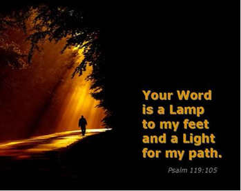 "a Lamp to my feet. a Light for my path."" – Psalm 119:105 